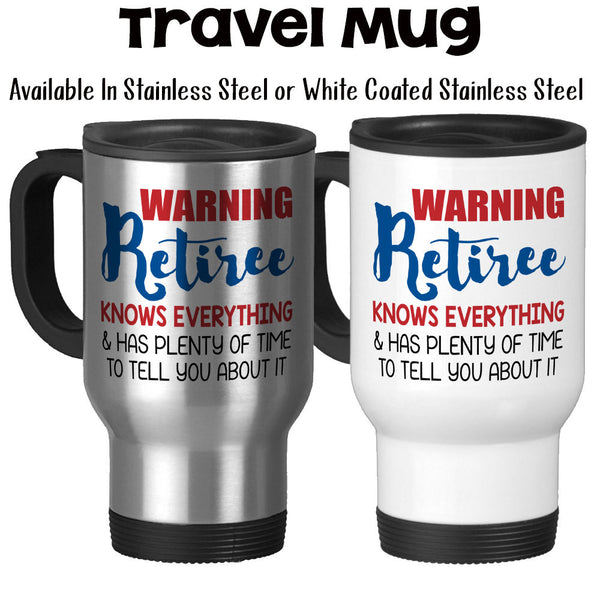 Travel Mug, Warning Retiree Knows Everything Has Plenty Of Time To Tell, Retiring Retirement