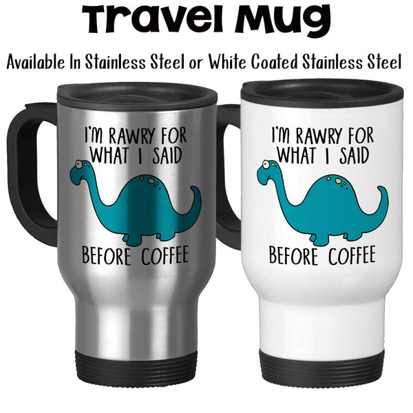 Travel Mug, Dinosaur Mug I'm Sorry (Rawry) For What I Said Before Coffee Funny Not A Morning Person Coffee Humor, Stainless Steel at GroovyGiftables.com