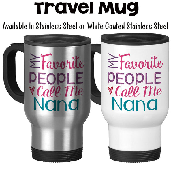 Travel Mug, My Favorite People Call Me Nana Grandmother Grandchildren Mother's Day Nana's Birthday, Stainless Steel, 14 oz - Gift Idea at GroovyGiftables.com