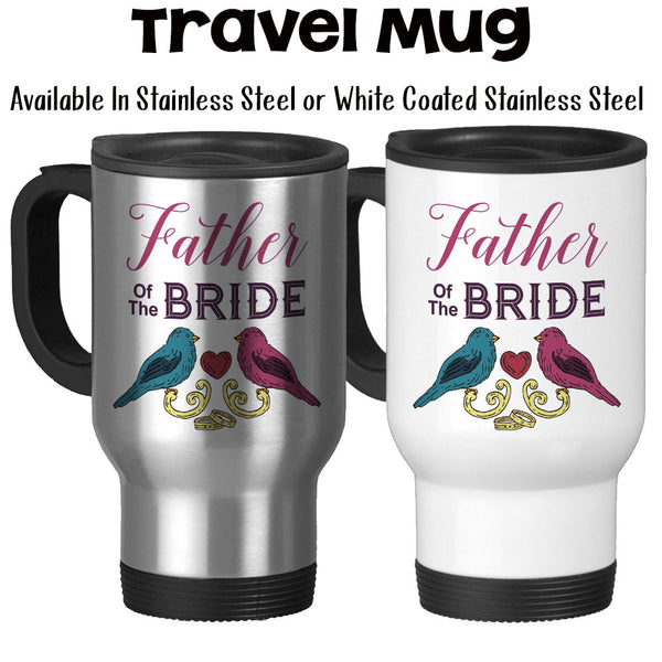Travel Mug, Love Birds Father Of The Bride 001, Bridal Party, Wedding Keepsake