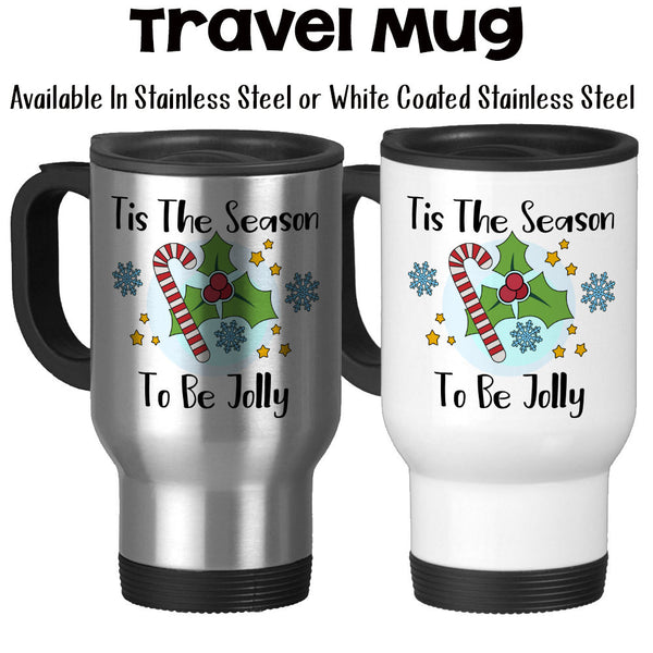 Travel Mug, Tis The Season To Be Jolly WInter Christmas Candy Cane Snowflake Mistletoe Art