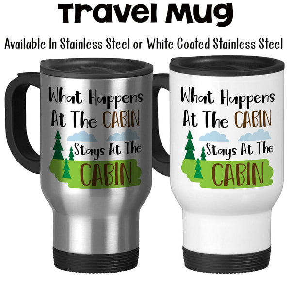 Travel Mug, What Happens At The Cabin Stays At The Cabin, Cabin Life, Cabin Theme