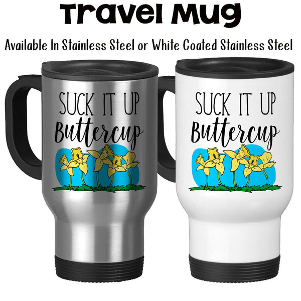 Travel Mug, Suck It Up Buttercup, Adulting, Hustling, Get Things Done, No Whining