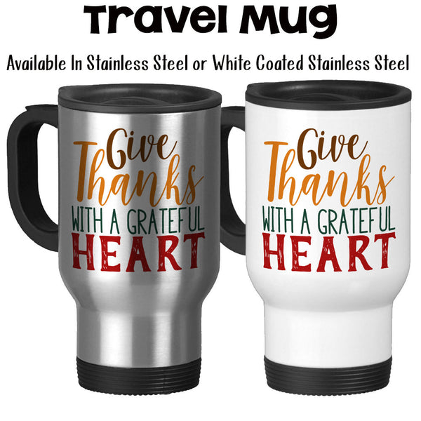 Travel Mug, Give Thanks With A Grateful Heart Thanksgiving Fall Theme Autumn Mug Thankful, Stainless Steel, 14 oz - Gift Idea