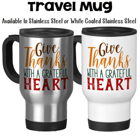 Travel Mug, Give Thanks With A Grateful Heart Thanksgiving Fall Theme Autumn Mug Thankful