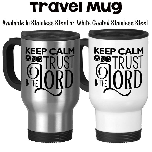 Travel Mug, Keep Calm Trust In The Lord, Don't Worry, Pray, Give It To God, Have Faith, Christian