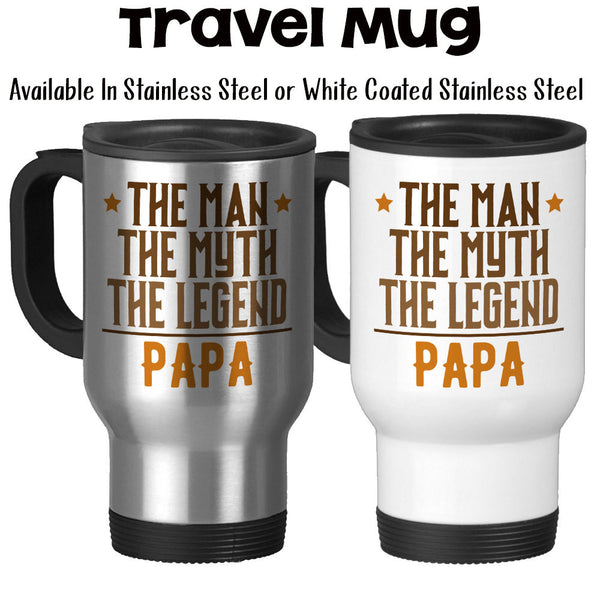 Travel Mug, The Man The Myth The Legend Papa, Hero, Greatest Papa, Papa Gift