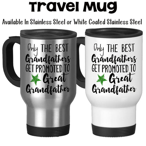 Travel Mug, The Best Grandfathers Get Promoted To Great Grandfather, Baby Announcement
