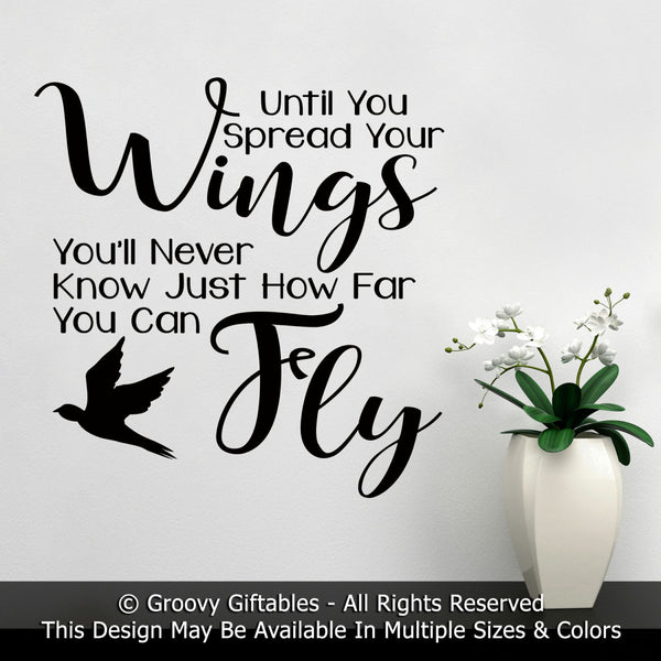 Wall Decal, Until You Spread Your Wings and Fly You'll Never Know Just How Far You Can Fly, Inspirational, Motivational, Word Art, Vinyl ,
