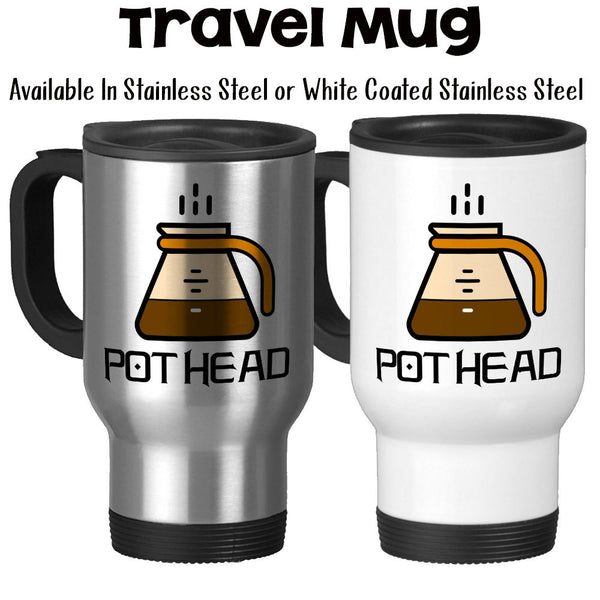 Travel Mug, Coffee Pot Head Coffee Humor Coffee Addict Must Have Coffee Need More Coffee Coffee Lover, Stainless Steel