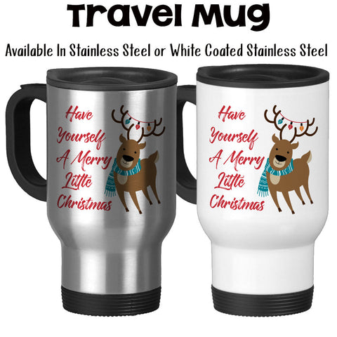 Travel Mug, Have Yourself A Merry Little Christmas Reindeer, Christmas Art, Christmas Theme