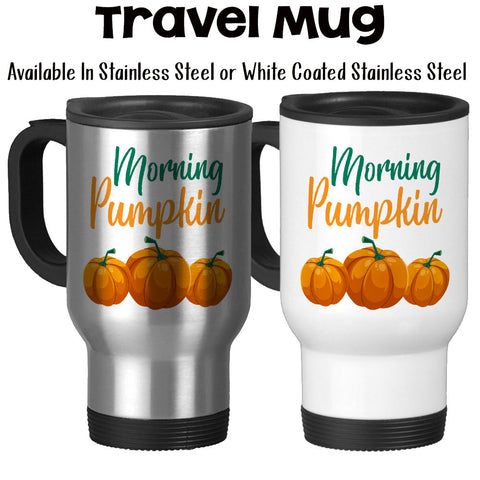 Travel Mug, Good Morning Pumpkin Pumpkin Gift Pumpkin Lover Pumpkin Fall Mug Autumn Mug