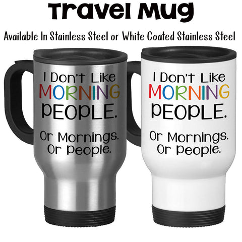 Travel Mug, 001 I Don't Like Morning People Or Mornings Or People, Grumpy Morning, I Don't Do Mornings, Stainless Steel, 14 oz - Gift Idea at GroovyGiftables.com