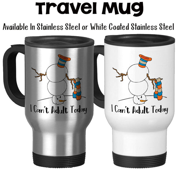 Travel Mug, I Can't Adult Today Snowman Winter Scene, Being An Adult, Being A Grown Up, Adulting Is Hard