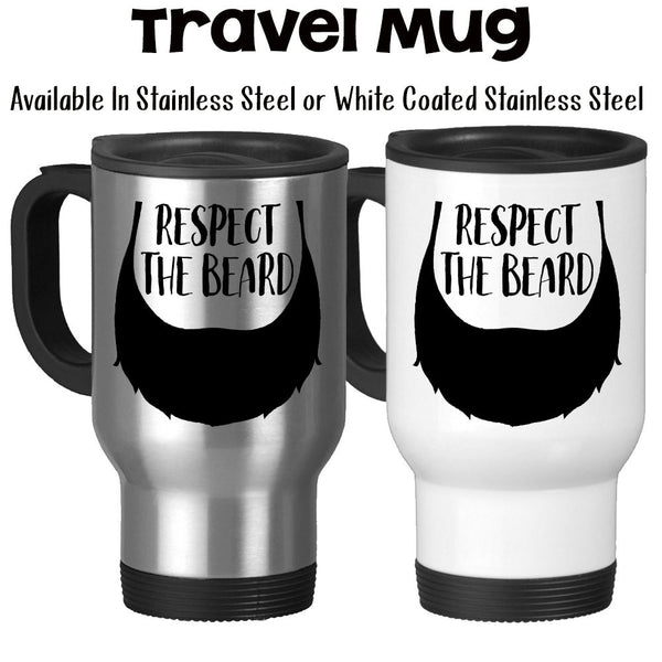 Travel Mug, Respect The Beard, Beard Art, Facial Hair, Manly, Masculine,  Beard Lover