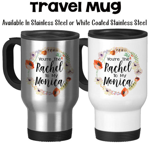Travel Mug, You're The Rachel To My Monica, Best Friends, Gift For Friends