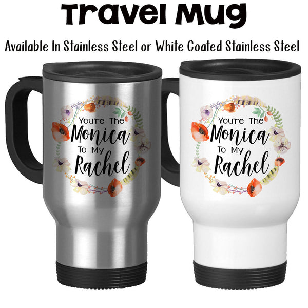 Travel Mug, You're The Monica To My Rachel Best Friends Friend Mug Friend Gift Gift For Friends Floral Wreath Art, Stainless Steel, 14 oz at GroovyGiftables.com