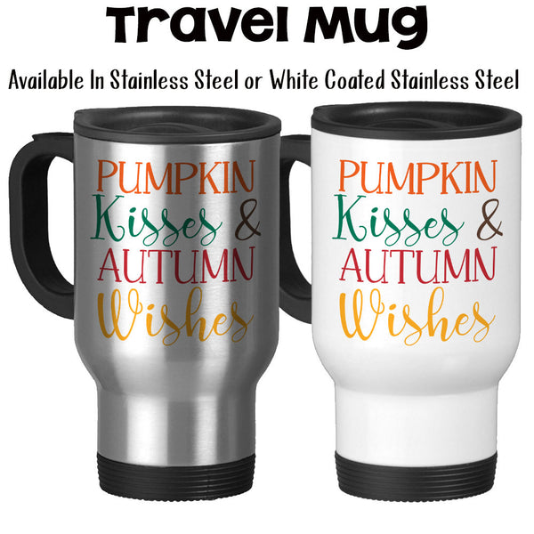 Travel Mug, Pumpkin Kisses And Autumn Wishes Pumpkin Gift Pumpkin Lover Pumpkin Fall Mug Autumn Mug