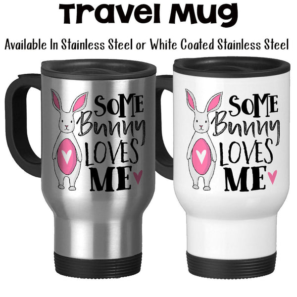 Travel Mug, Some Bunny Loves Me, Somebody Loves Me, Valentine's Day, Anniversary, Rabbit