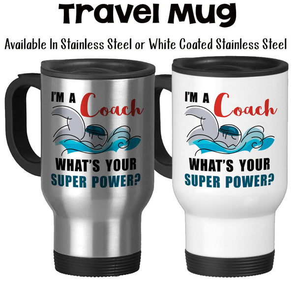 Travel Mug, I'm A Swim Coach What's Your Super Power Coaching Coach's Mug Gifts For Coaches