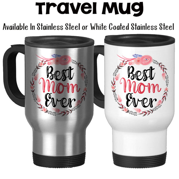 Travel Mug, Best Mom Ever 002, Floral Wreath Flowers, Mother's Day, Mom's Birthday, Gift For Mom