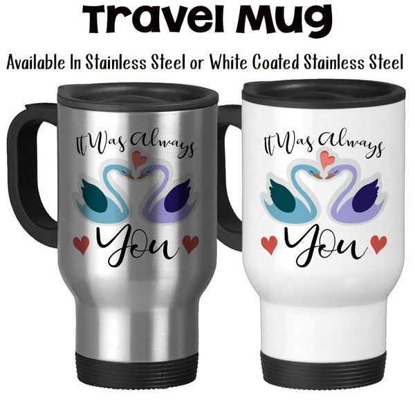 Travel Mug, It Was Always You, Valentine's Day, Anniversary, Wedding, Swans, Love, Heart