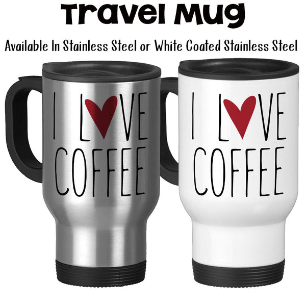Travel Mug, I Love Coffee, I Heart Coffee, Coffee Lover, Must Have Coffee, Coffee Addict, Coffee Drinker, Stainless Steel, 14 oz - Gift Idea