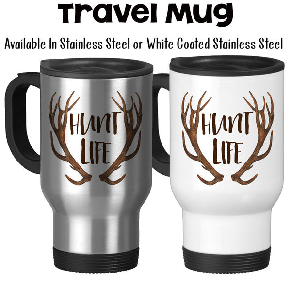 Travel Mug, Hunt Life, Hunting, Gift For Hunters, Born To Hunt, Love Hunting, Antlers, Deer, Rack