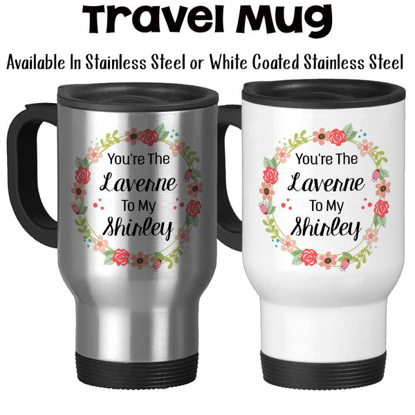 Travel Mug, You're The Laverne To My Shirley Best Friends Forever Best Friend Gift Best Friend Mug, Stainless Steel - 14 oz Gift Idea
