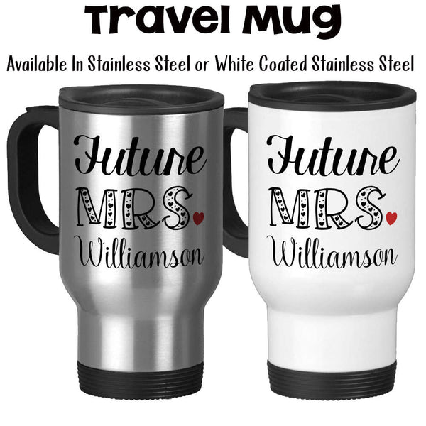 Travel Mug, Personalized Future Mrs 003, Bride To Be, Engaged, Will You Marry Me, Wedding Announcement, Gift Idea, Stainless Steel, 14 oz