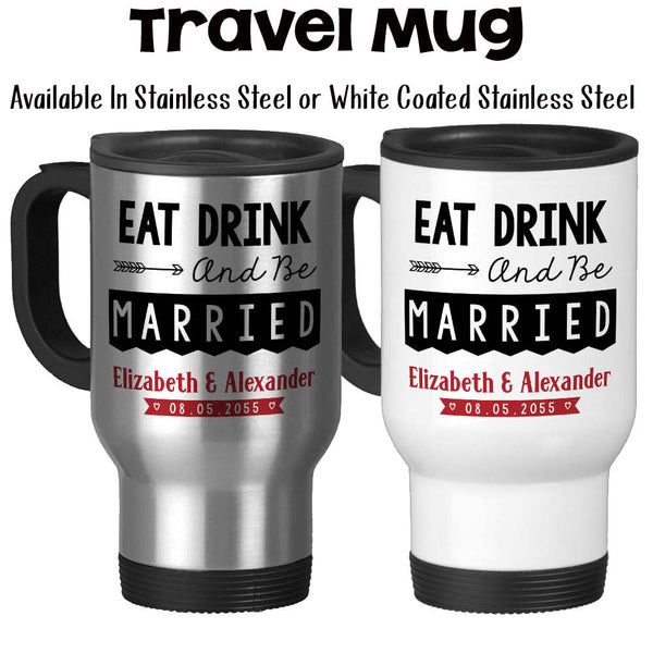 Travel Mug, Eat Drink And Be Married 002, Personalized Wedding Gift, Wedding Keepsake