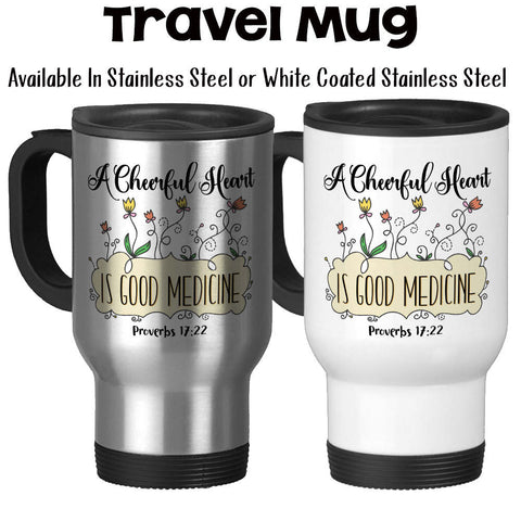 Travel Mug, A Cheerful Heart Is Good Medicine, Bible Verse Proverbs Inspirational Motivational, Christian