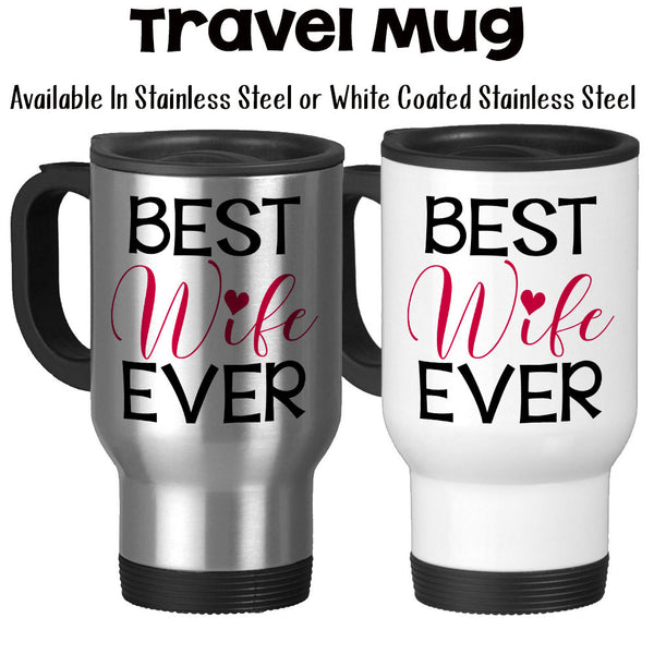Travel Mug, Best Wife Ever 001, Red Heart Valentines Day Anniversary Gift Wedding Gift Love Romantic