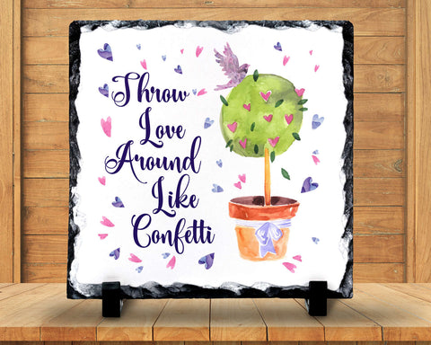 Slate Sign - Throw Love Around Like Confetti, Be Kind Be Happy Be Loving, Pay It Forward, Home Decor