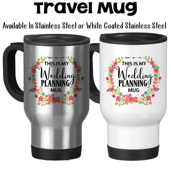 Travel Mug, This Is My Wedding Planning Mug, Dream Weddings, Wedding Planner, Wedding Planning, Stainless Steel, 14 oz - Gift Idea