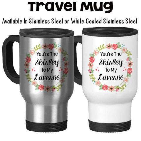 Travel Mug, You're The Shirley To My Laverne Best Friends Forever Best Friend Gift Best Friend Mug -