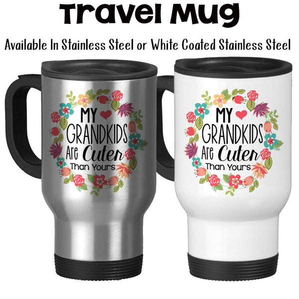 Travel Mug, My Grandkids Are Cuter Than Yours 001, Gift For Grandma, Gift For Grandmother, Proud Grandma, Stainless Steel, 14 oz - Gift Idea