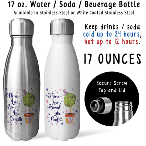 Reusable Water Bottle - Throw Love Around Like Confetti 001, Love Your Life, Give, Pay It Forward
