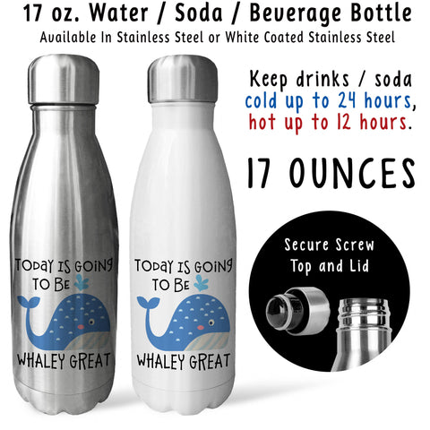Reusable Water Bottle - Today Is Going To Be Whaley Great 001, Really Great, Whale Lover, Whales