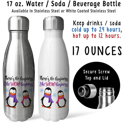 Reusable Water Bottle - Theres No Business Like Snow Business 001, Penguins, Winter, Penguin Gift