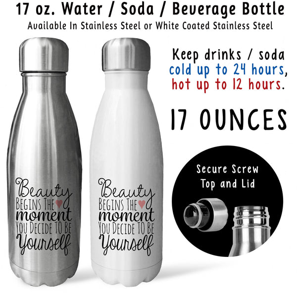 Reusable Water Bottle - Beauty Begins The Moment You Decide To Be Yourself 001, Be You, Be Unique