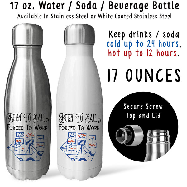 Reusable Water Bottle - Born To Sail Forced To Work 001, Sailor, Sail Boat, Sail Life, Sailing