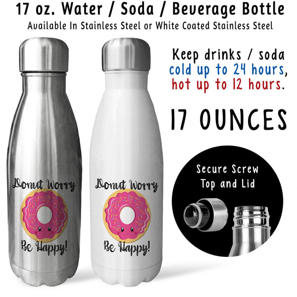 Reusable Water Bottle - Donut Do Not Worry Be Happy 001, Choose Joy, Choose Happiness, Doughnut