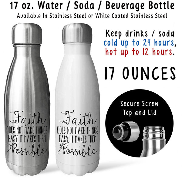 Reusable Water Bottle - Faith Doesnt Make Things Easy It Makes Them Possible 001, Have Faith, Pray