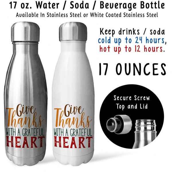 Reusable Water Bottle - Give Thanks With A Grateful Heart 001, Be Thankful, Blessed, Thanksgiving