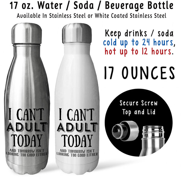 Reusable Water Bottle - I Cant Adult Today Tomorrow Either 001, Adulting Is Hard, Need A Day Off