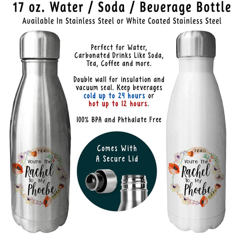Reusable Water Bottle - You're The Rachel To My Phoebe 001, Best Friends, Gift For Friend