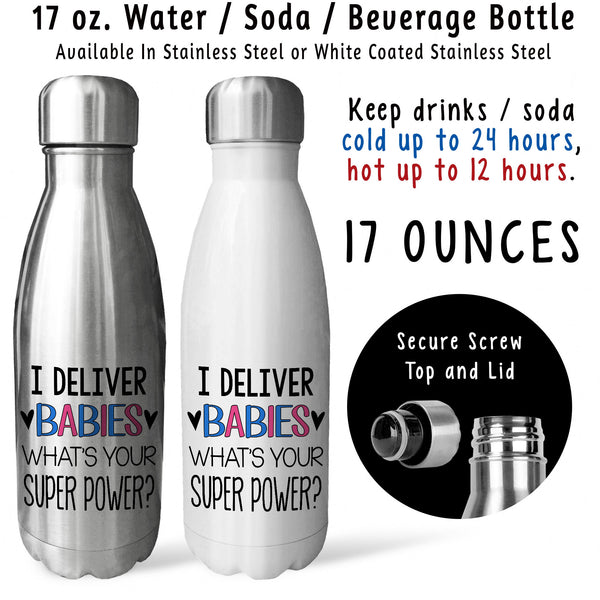 Reusable Water Bottle - I Deliver Babies Whats Your Super Power 001, Obstetrician, OB, Midwife