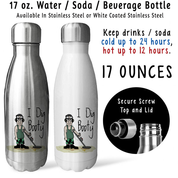 Reusable Water Bottle - I Dig Booty 001, Metal Detecting, Metal Detector, Dirt Fishing, Treasure