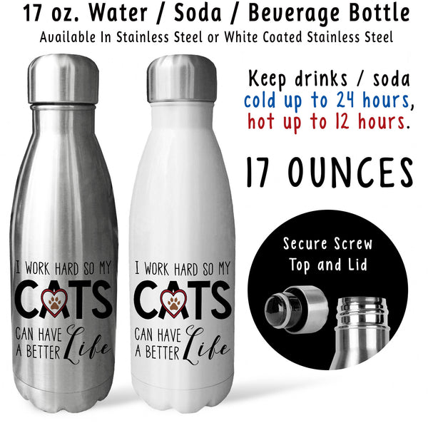Reusable Water Bottle - I Work Hard So My Cats Can Have A Better Life 001, Cat Mom Dad, Cat Lover